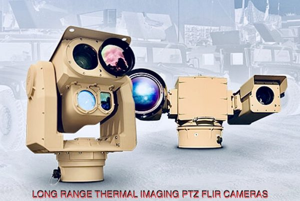 LONG RANGE THERMAL IMAGING PTZ FLIR CAMERAS